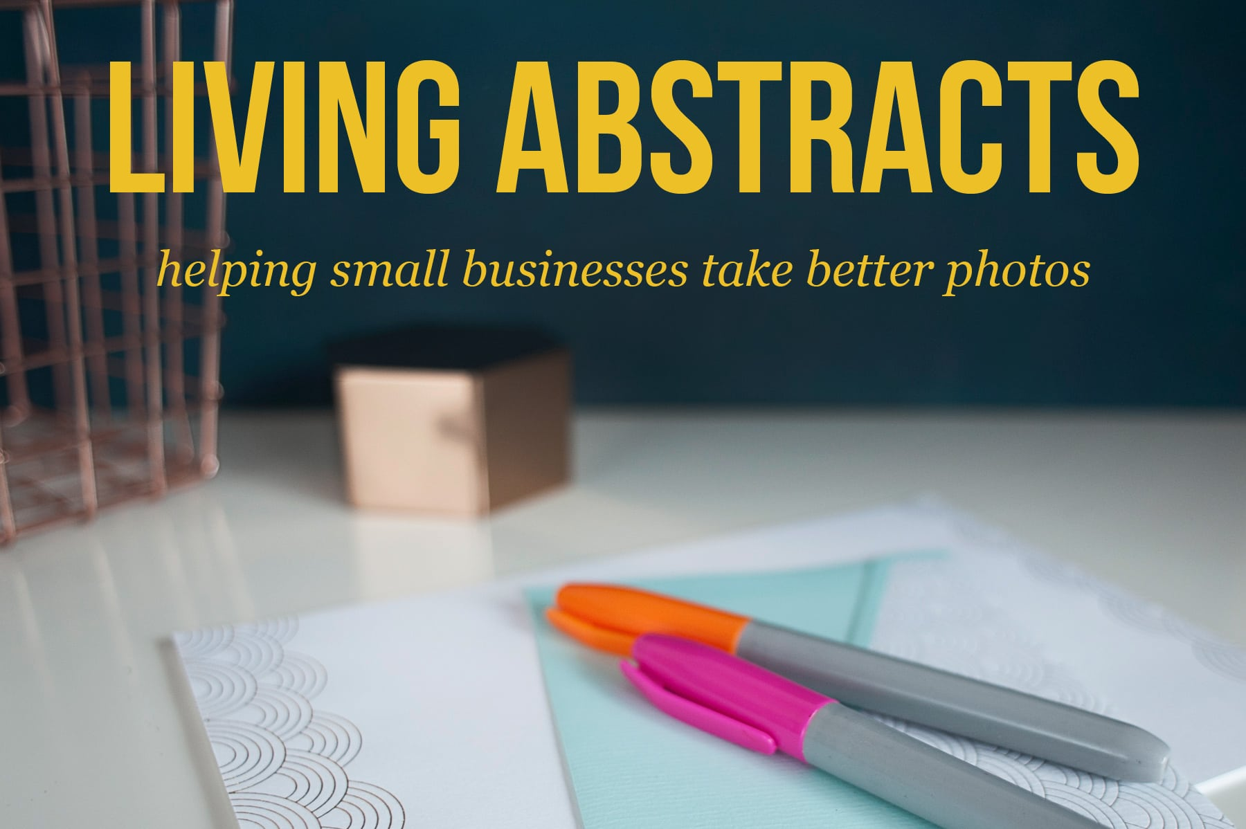 Living Abstracts - helping businesses take better photos