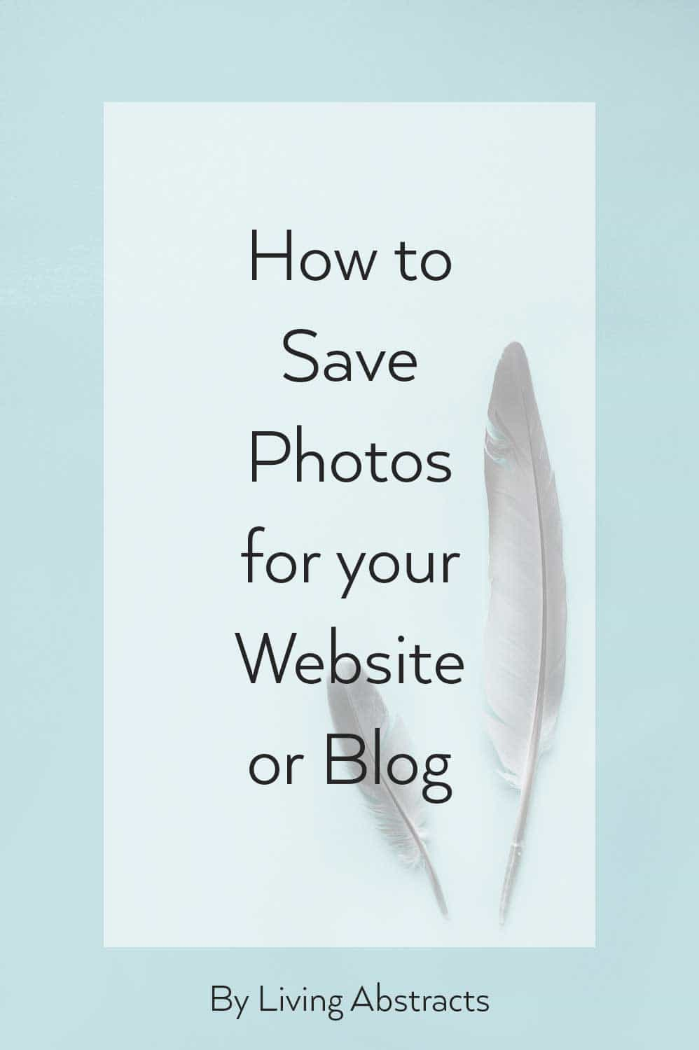 How to save photos for your website or blog so that they load quickly and are still crisp and sharp.